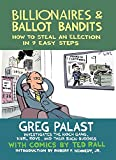 Palast, Greg: Billionaires & Ballot Bandits: How to Steal an Election in 9 Easy Steps