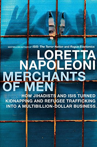 merchants-of-men-how-jihadists-and-isis-turned-kidnapping-and-refugee-trafficking-into-a-multi-billion-dollar-business