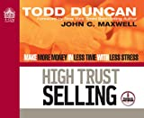 Duncan, Todd: High Trust Selling (Library Edition): Make More Money in Less Time with Less Stress