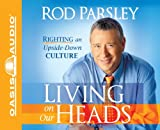 Parsley, Rod: Living on Our Heads (Library Edition): Righting an Upside-Down Culture