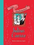 Julius Caesar: Retold in Modern-day English…