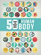 50 Things You Should Know About the Human…