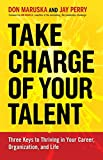 Maruska, Don: Take Charge of Your Talent: Three Keys to Thriving in Your Career, Organization, and Life