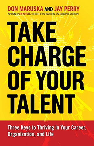 take-charge-of-your-talent-three-keys-to-thriving-in-your-career-organization-and-life