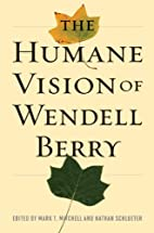 The Humane Vision of Wendell Berry by Mark…