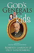 God's Generals For Kids Volume 2: Smith…