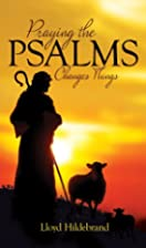 Praying the Psalms Changes Things by Lloyd…