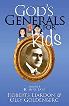 God's Generals For Kids Volume 8: John…