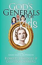 God's Generals For Kids Volume 9: Aimee…