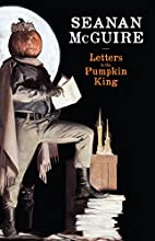 Letters to the Pumpkin King by Seanan…