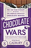 Cadbury, Deborah: Chocolate Wars: The 150-Year Rivalry Between the World's Greatest Chocolate Makers