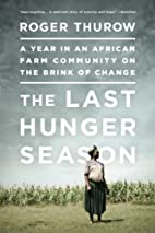 The Last Hunger Season: A Year in an African…