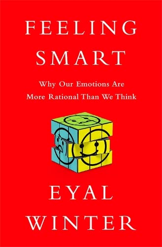 feeling-smart-why-our-emotions-are-more-rational-than-we-think