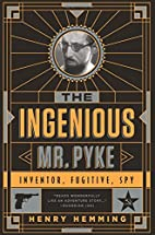 The Ingenious Mr. Pyke: Inventor, Fugitive,…