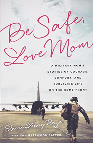 be-safe-love-mom-a-military-moms-stories-of-courage-comfort-and-surviving-life-on-the-home-front