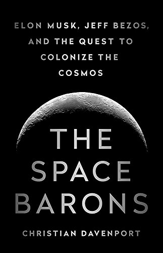 the-space-barons-elon-musk-jeff-bezos-and-the-quest-to-colonize-the-cosmos