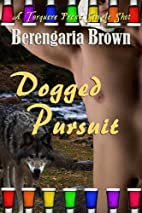 Dogged Pursuit by Berengaria Brown
