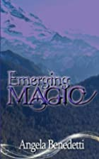 Emerging Magic by Angela Benedetti
