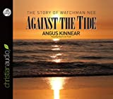 Kinnear, Angus: Against the Tide: The Story of Watchman Nee