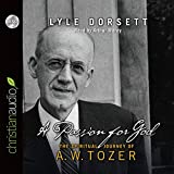 Dorsett, Lyle W.: A Passion for God: The Spiritual Journey of A. W. Tozer