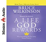 Wilkinson, Bruce: A Life God Rewards: Why Everything You Do Today Matters Forever