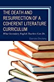 Stotsky, Sandra: The Death and Resurrection of a Coherent Literature Curriculum: What Secondary English Teachers Can Do