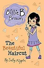 The Beautiful Haircut (Billie B. Brown) by…