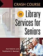 Crash Course in Library Services for Seniors…