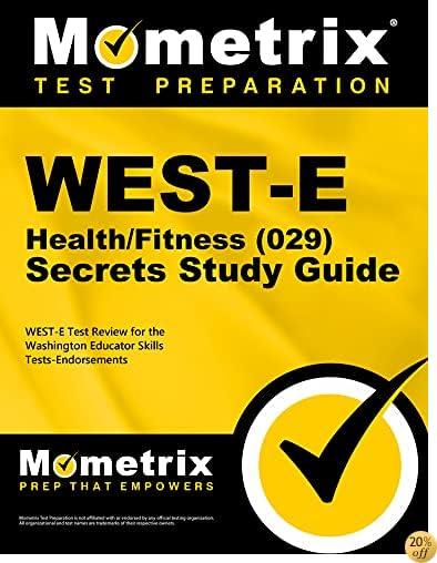 TWEST-E Health/Fitness (029) Secrets Study Guide: WEST-E Test Review for the Washington Educator Skills Tests-Endorsements (Mometrix Secrets Study Guides)