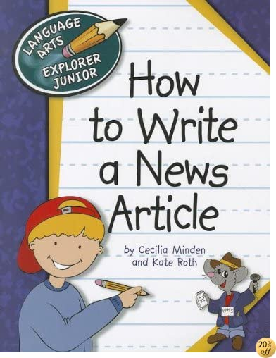 How to Write a News Article (Language Arts Explorer Junior)
