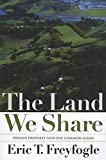 Freyfogle, Eric T.: The Land We Share: Private Property And The Common Good