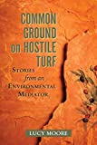 Moore, Lucy: Common Ground on Hostile Turf: Stories from an Environmental Mediator