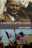 Clements, Keith: A Patriotism for Today: Love of Country in Dialogue with the Witness of Dietrich Bonhoeffer