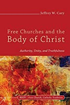 Free Churches and the Body of Christ (Free…