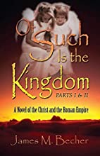 Of Such Is the Kingdom Parts I & II: A Novel…
