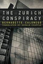 The Zurich Conspiracy by Bernadette Calonego
