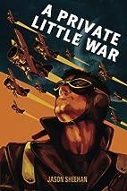 A Private Little War by Jason Sheehan
