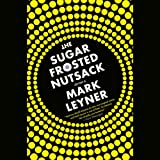 Leyner, Mark: The Sugar Frosted Nutsack