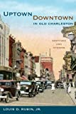 Rubin, Louis D. Jr.: Uptown/Downtown in Old Charleston: Sketches and Stories