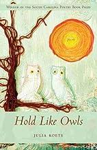 Hold Like Owls by Julia Koets