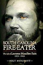 South Carolina Fire-Eater: The Life of…