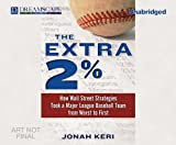 Keri, Jonah: The Extra 2%: How Wall Street Strategies Took a Major League Baseball Team from Worst to First