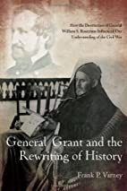 General Grant and the Rewriting of History:…
