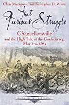 That Furious Struggle: Chancellorsville and…