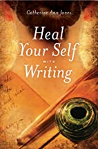 Heal Your Self with Writing by Catherine Ann…