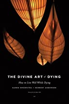 The Divine Art of Dying: How to Live Well…