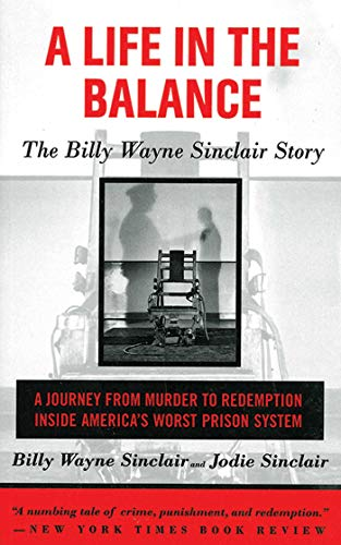 a-life-in-the-balance-the-billy-wayne-sinclair-story-a-journey-from-murder-to-redemption-inside-americas-worst-prison-system