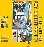 Adelman, Bob: The Art of Roy Lichtenstein: Mural with Blue Brushstroke