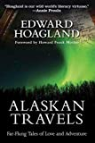 Hoagland, Edward: Alaskan Travels: Far-Flung Tales of Love and Adventure