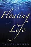 Crawford, Tad: A Floating Life: A Novel